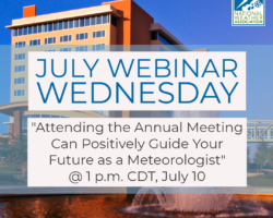 """July Webinar Wednesday: """"Attending the Annual Meeting Can Positively Guide Your Future as a Meteorologist"""""""